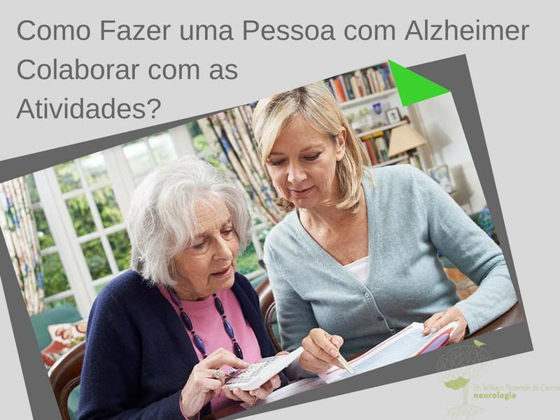 Como fazer uma Pessoa com Alzheimer Colaborar com as Atividades?