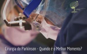 Cirurgia do Parkinson – Quando é o Melhor Momento?