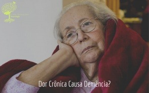 Dor Crônica Causa Demência? Saiba Mais!