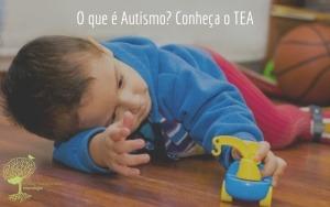 O que é Autismo? Conheça o TEA
