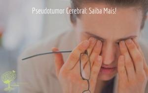 Pseudotumor Cerebral: Saiba Mais!