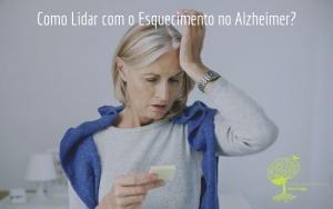 Como Lidar com o Esquecimento no Alzheimer?