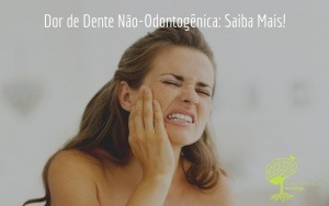 Dor de Dente Não-Odontogênica: Saiba Mais!