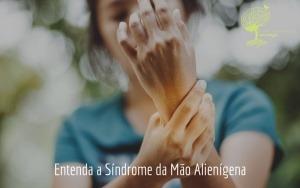 Entenda a Síndrome da Mão Alienígena