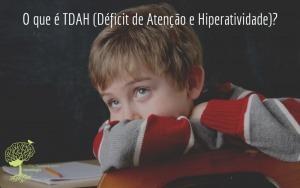 O que é TDAH (Déficit de Atenção e Hiperatividade)?