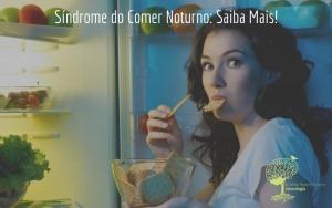 Síndrome do Comer Noturno: Saiba Mais!