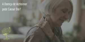 A Doença de Alzheimer pode Causar Dor?