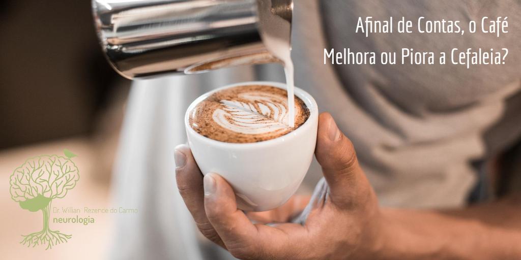 Afinal de Contas, o Café Melhora ou Piora a Cefaleia?