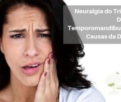 Neuralgia do Trigêmeo e Disfunção Temporomandibular como Causas da Dor Facial