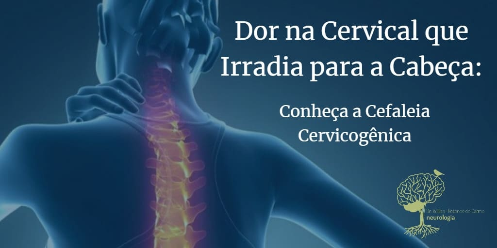 Dor na Cervical que Irradia para Cabeça - Conheça Cefaleia Cervicogênica