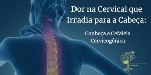 Dor na Cervical que Irradia para Cabeça – Conheça Cefaleia Cervicogênica