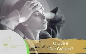 O Que é Dor Crônica?