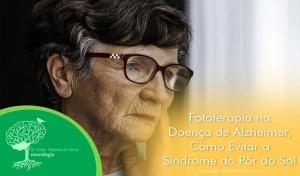Fototerapia na Doença de Alzheimer – Como Evitar a Síndrome do Pôr do Sol