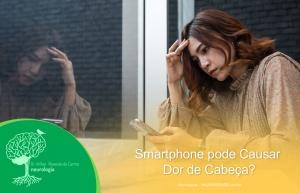 Smartphone pode Causar Dor de Cabeça?