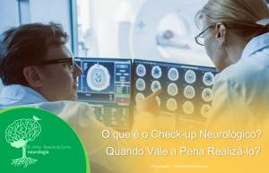 O que é o Check-up Neurológico? Quando Vale a Pena Realizá-lo?
